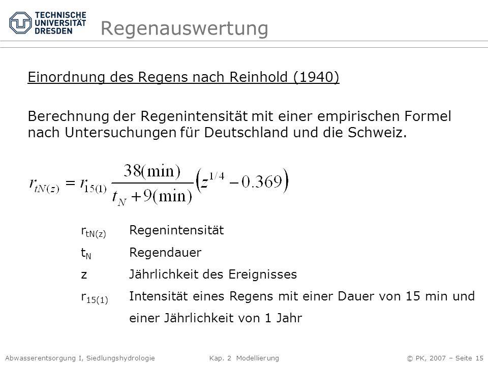 Abwasserentsorgung I, Siedlungshydrologie Kap. 2 Modellierung © PK, 2007 – Seite 15 Regenauswertung Einordnung des Regens nach Reinhold (1940) Berechn