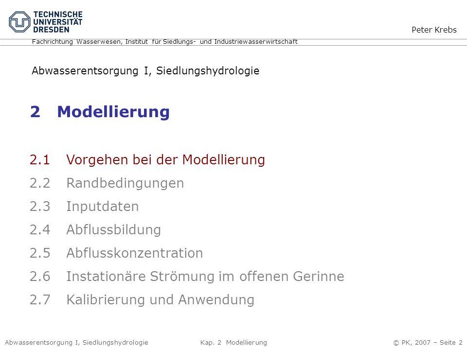Abwasserentsorgung I, Siedlungshydrologie Kap. 2 Modellierung © PK, 2007 – Seite 2 2 Modellierung 2.1 Vorgehen bei der Modellierung 2.2 Randbedingunge