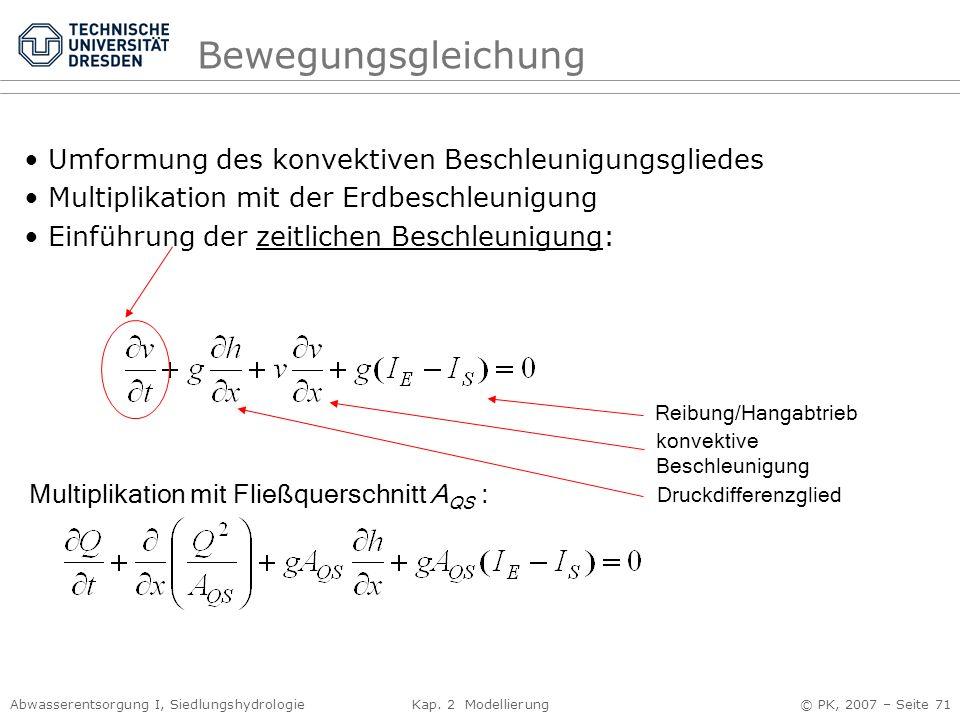 Abwasserentsorgung I, Siedlungshydrologie Kap. 2 Modellierung © PK, 2007 – Seite 71 Bewegungsgleichung Umformung des konvektiven Beschleunigungsgliede