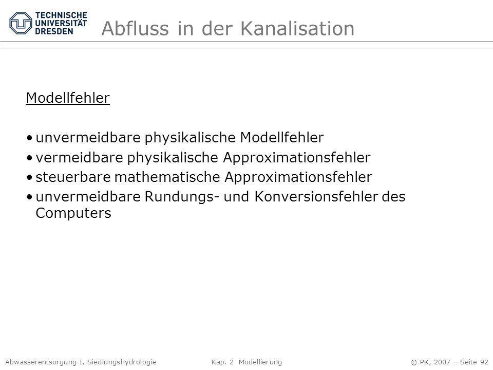 Abwasserentsorgung I, Siedlungshydrologie Kap. 2 Modellierung © PK, 2007 – Seite 92 Abfluss in der Kanalisation Modellfehler unvermeidbare physikalisc