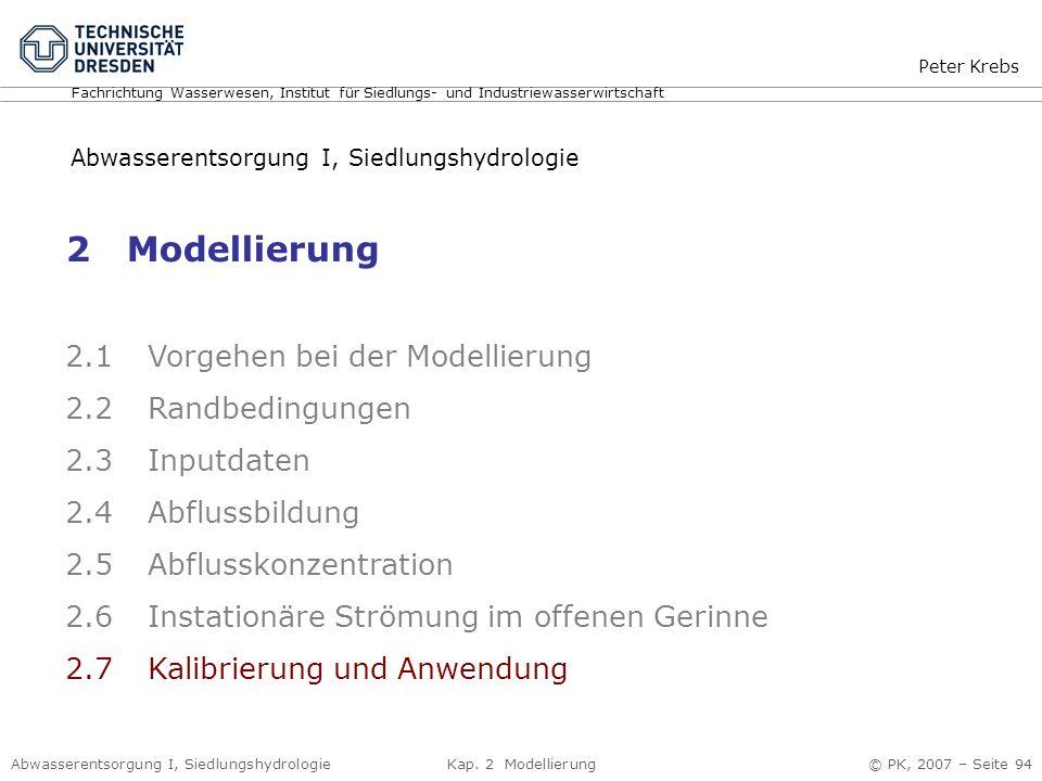 Abwasserentsorgung I, Siedlungshydrologie Kap. 2 Modellierung © PK, 2007 – Seite 94 2 Modellierung 2.1 Vorgehen bei der Modellierung 2.2 Randbedingung