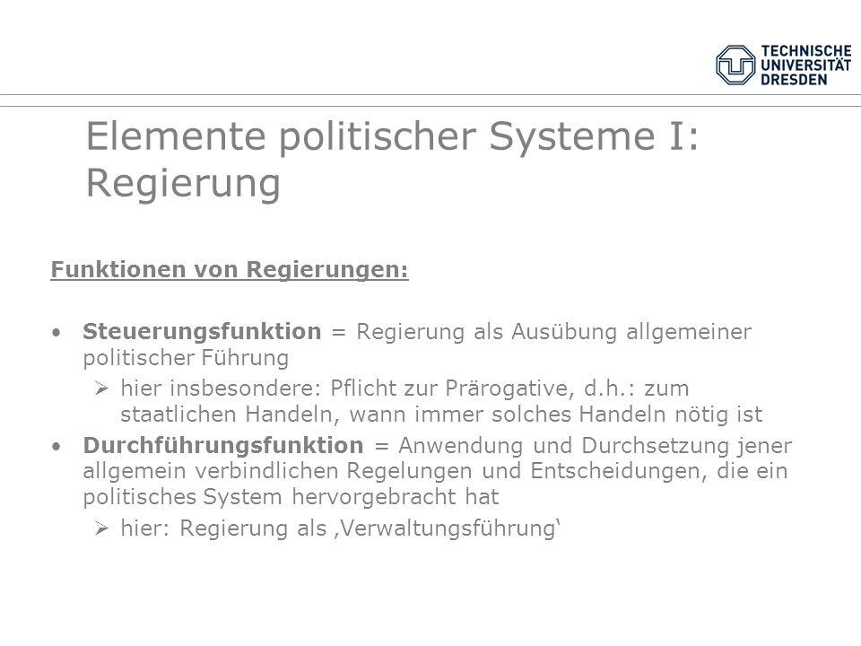 Elemente politischer Systeme I: Regierung Regierungen sind: nicht einfach eine Exekutive, welche die Vorgaben einer anderen Institution (etwa der Legi