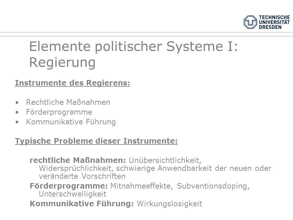 Elemente politischer Systeme I: Regierung Funktionen von Regierungen: Steuerungsfunktion = Regierung als Ausübung allgemeiner politischer Führung hier