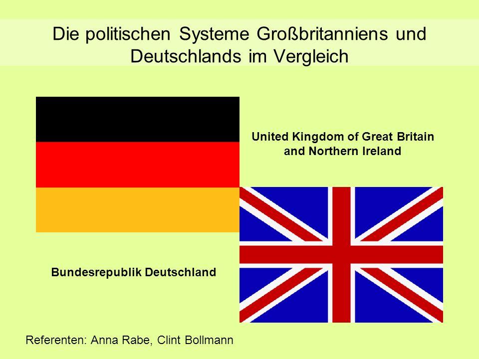 Die politischen Systeme Großbritanniens und Deutschlands im Vergleich United Kingdom of Great Britain and Northern Ireland Bundesrepublik Deutschland