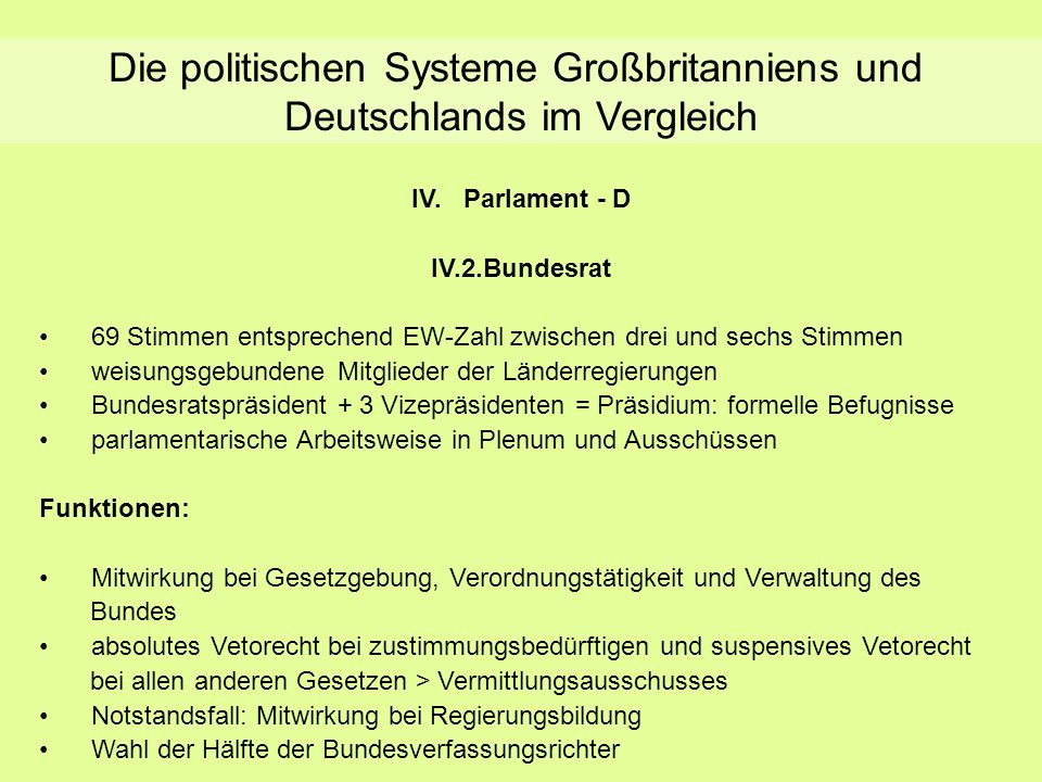 Die politischen Systeme Großbritanniens und Deutschlands im Vergleich IV.Parlament - D IV.2.Bundesrat 69 Stimmen entsprechend EW-Zahl zwischen drei un