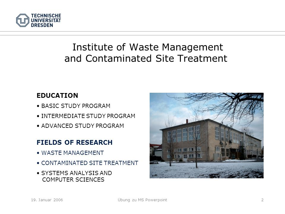 19. Januar 2006Übung zu MS Powerpoint2 IInstitute of Waste Management and Contaminated Site Treatment EDUCATION BASIC STUDY PROGRAM INTERMEDIATE STUDY