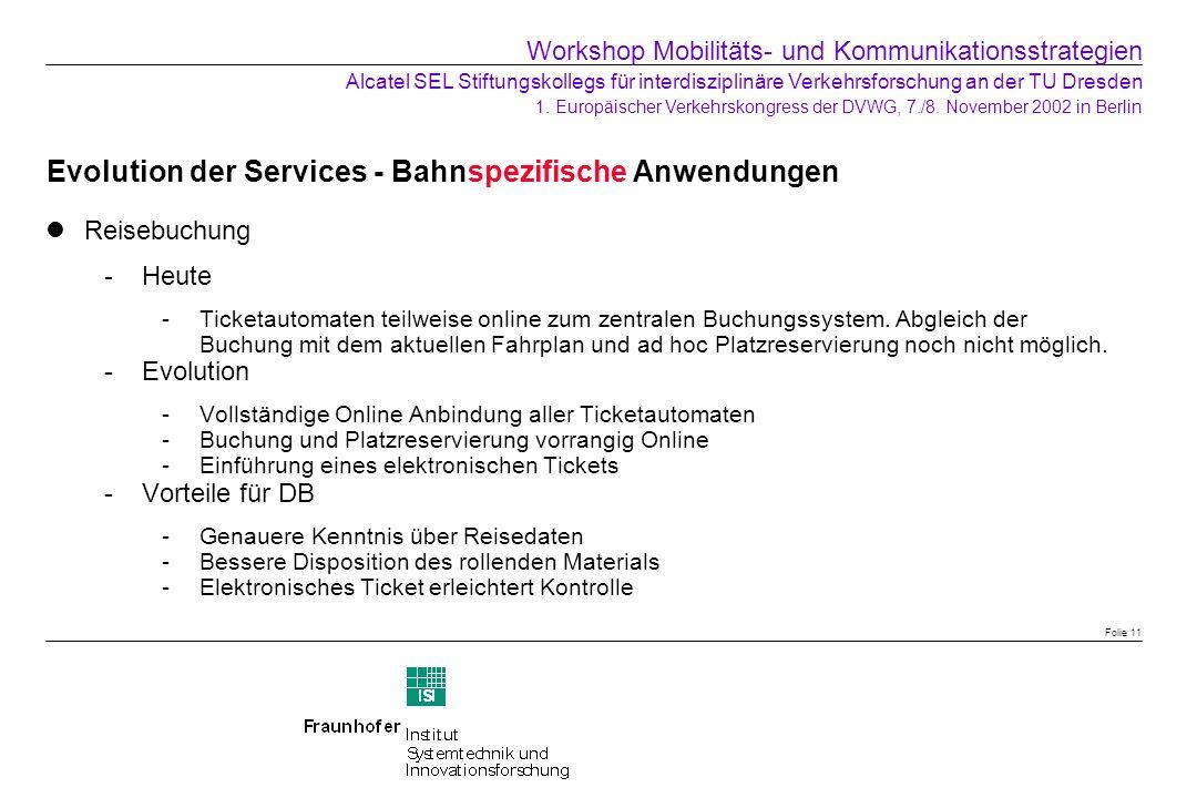 Evolution der Services - Bahnspezifische Anwendungen Reisebuchung Heute -Ticketautomaten teilweise online zum zentralen Buchungssystem. Abgleich der