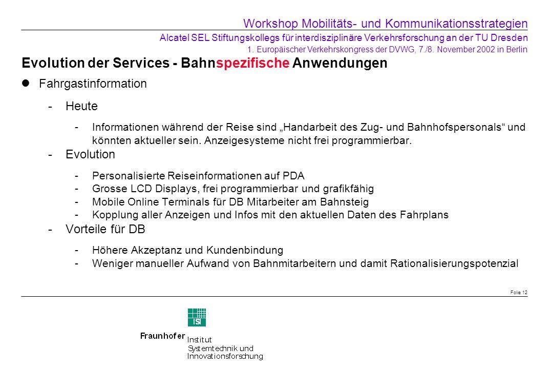 Evolution der Services - Bahnspezifische Anwendungen Fahrgastinformation Heute -Informationen während der Reise sind Handarbeit des Zug- und Bahnhofs