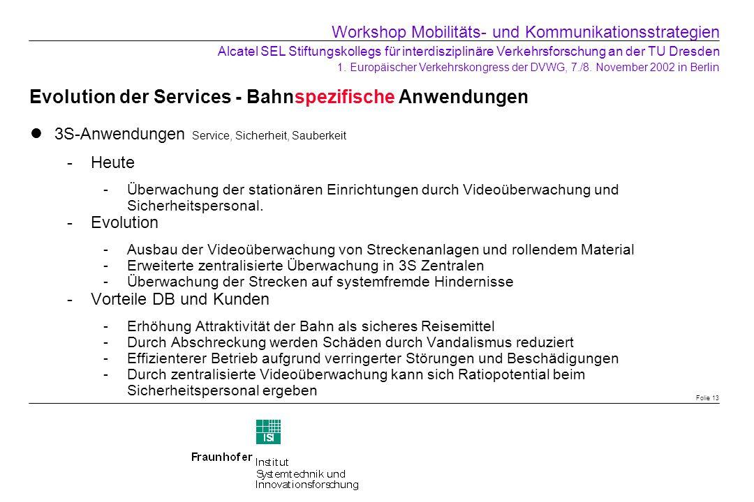 Evolution der Services - Bahnspezifische Anwendungen 3S-Anwendungen Service, Sicherheit, Sauberkeit Heute -Überwachung der stationären Einrichtungen