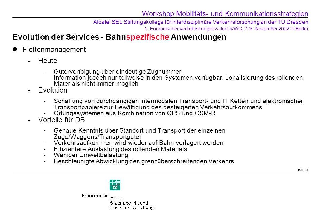 Evolution der Services - Bahnspezifische Anwendungen Flottenmanagement Heute -Güterverfolgung über eindeutige Zugnummer, Information jedoch nur teilw