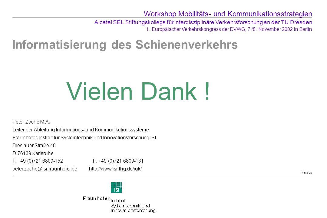 Informatisierung des Schienenverkehrs Vielen Dank ! Folie 28 Peter Zoche M.A. Leiter der Abteilung Informations- und Kommunikationssysteme Fraunhofer-