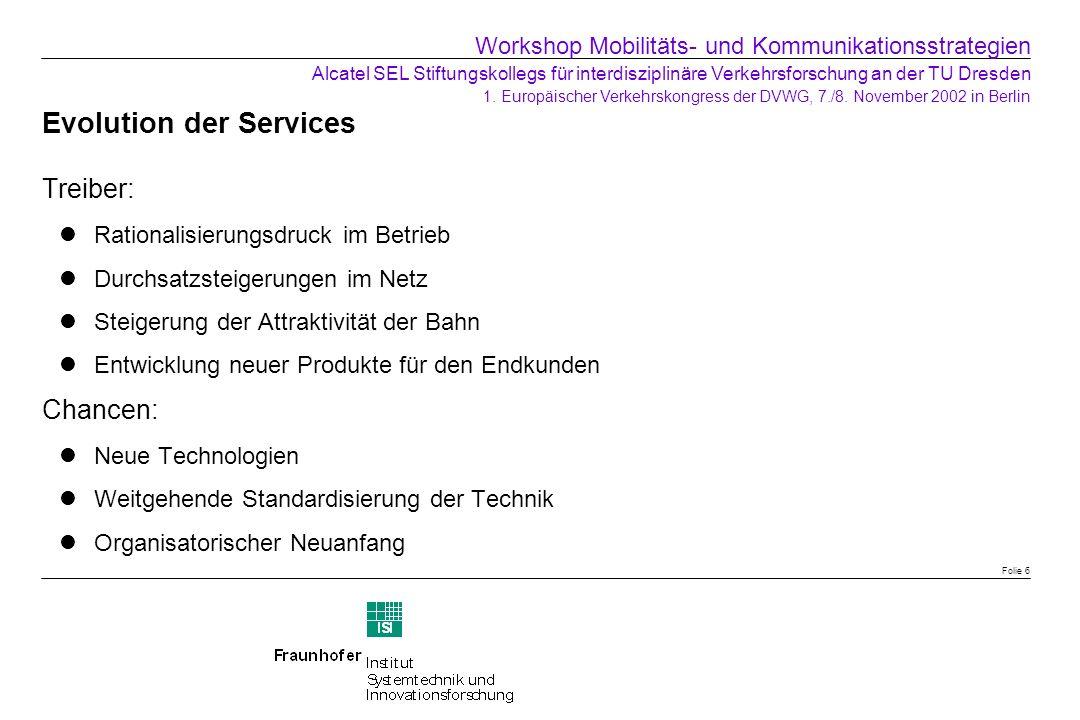 Evolution der Services Treiber: Rationalisierungsdruck im Betrieb Durchsatzsteigerungen im Netz Steigerung der Attraktivität der Bahn Entwicklung neue
