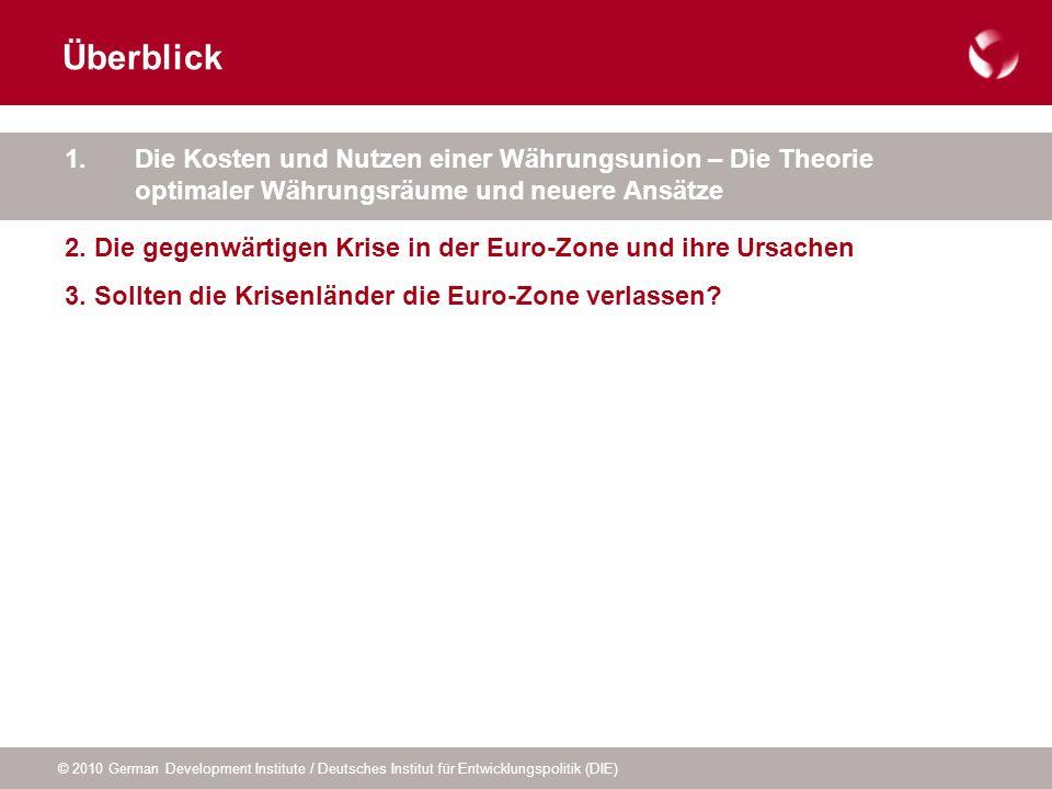 © 2010 German Development Institute / Deutsches Institut für Entwicklungspolitik (DIE) Überblick 1. Die Kosten und Nutzen einer Währungsunion – Die Th