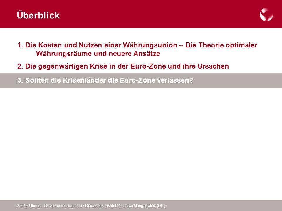 © 2010 German Development Institute / Deutsches Institut für Entwicklungspolitik (DIE) Überblick 1. Die Kosten und Nutzen einer Währungsunion -- Die T