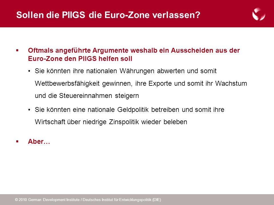 © 2010 German Development Institute / Deutsches Institut für Entwicklungspolitik (DIE) Sollen die PIIGS die Euro-Zone verlassen? Oftmals angeführte Ar