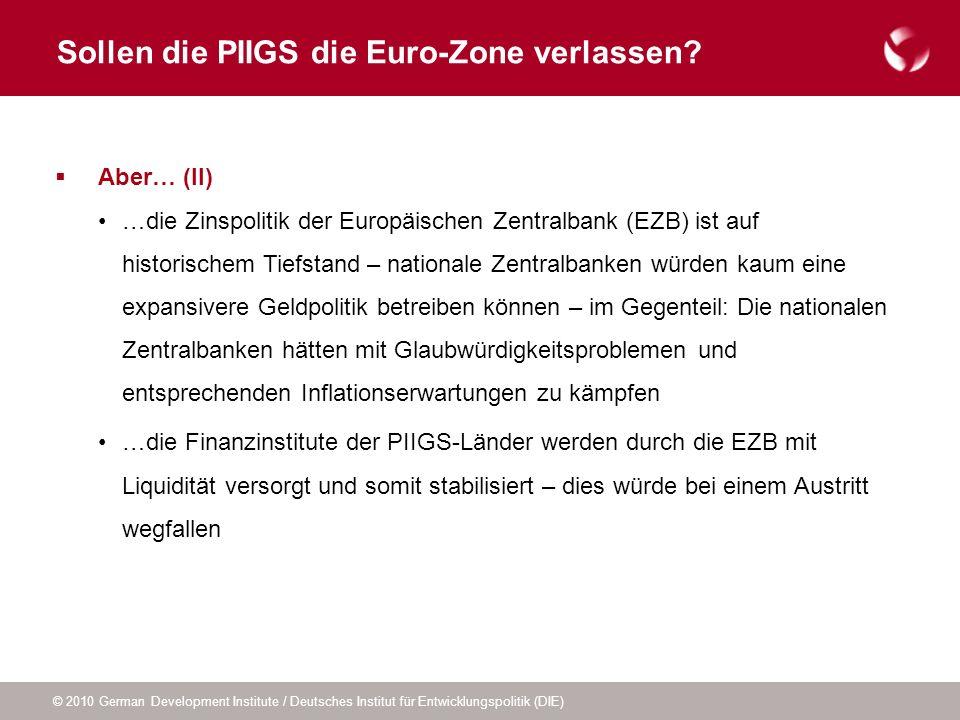 © 2010 German Development Institute / Deutsches Institut für Entwicklungspolitik (DIE) Sollen die PIIGS die Euro-Zone verlassen? Aber… (II) …die Zinsp