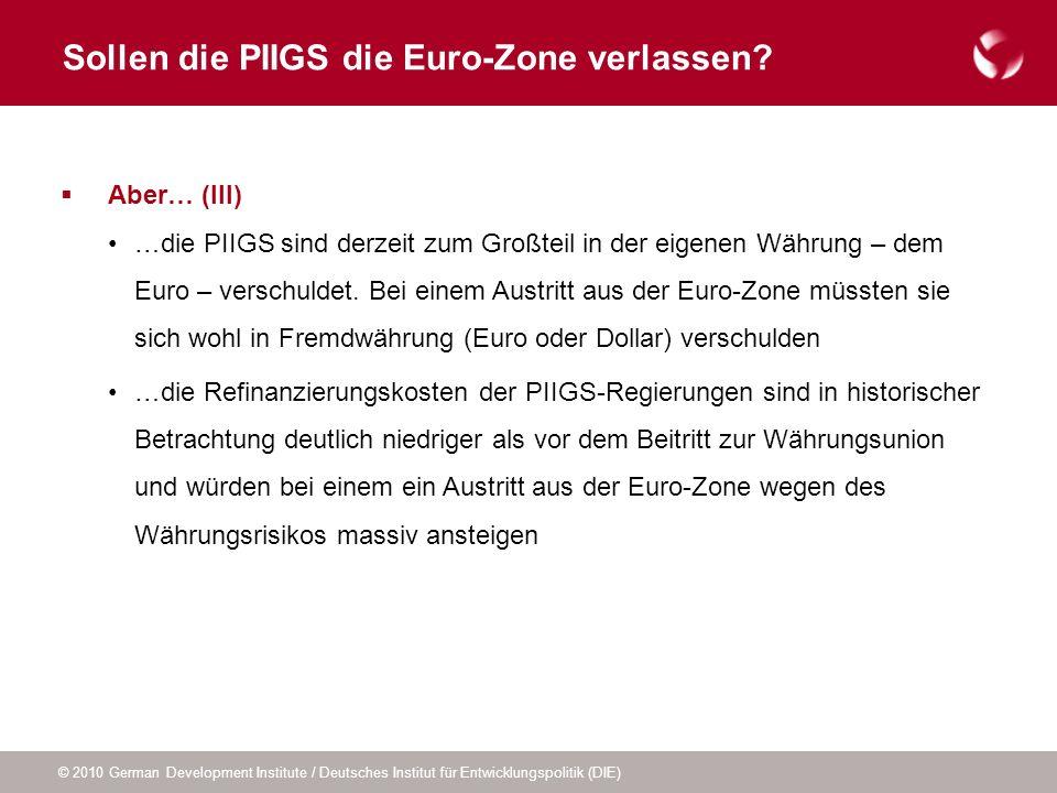 © 2010 German Development Institute / Deutsches Institut für Entwicklungspolitik (DIE) Sollen die PIIGS die Euro-Zone verlassen? Aber… (III) …die PIIG