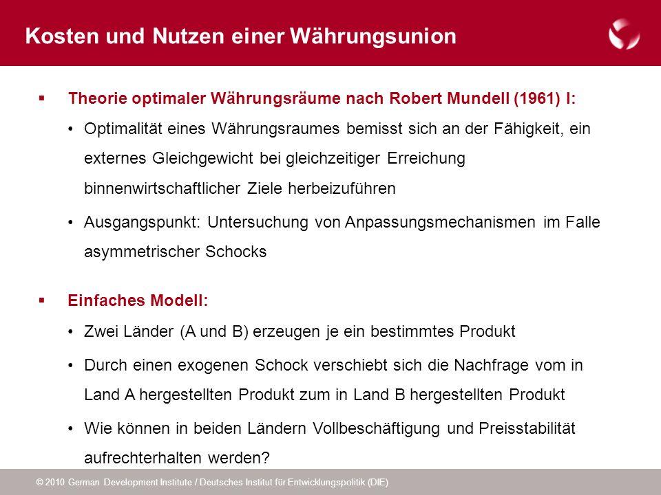 © 2010 German Development Institute / Deutsches Institut für Entwicklungspolitik (DIE) Theorie optimaler Währungsräume nach Robert Mundell (1961) I: O