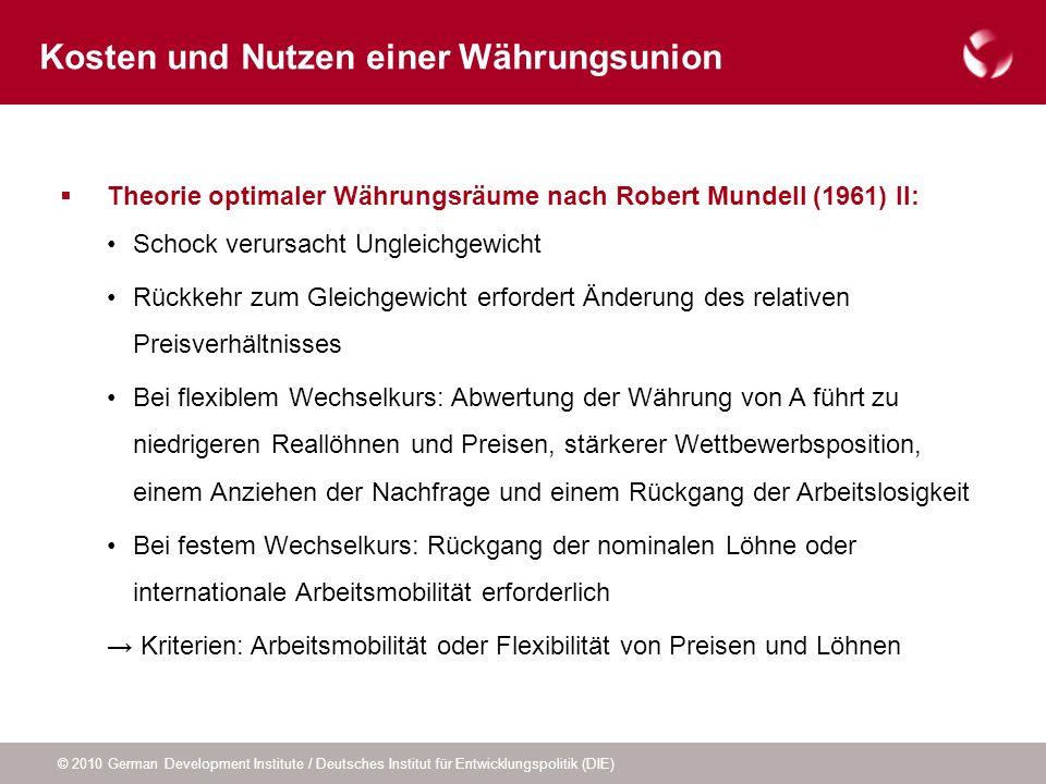 © 2010 German Development Institute / Deutsches Institut für Entwicklungspolitik (DIE) Theorie optimaler Währungsräume nach Robert Mundell (1961) II: