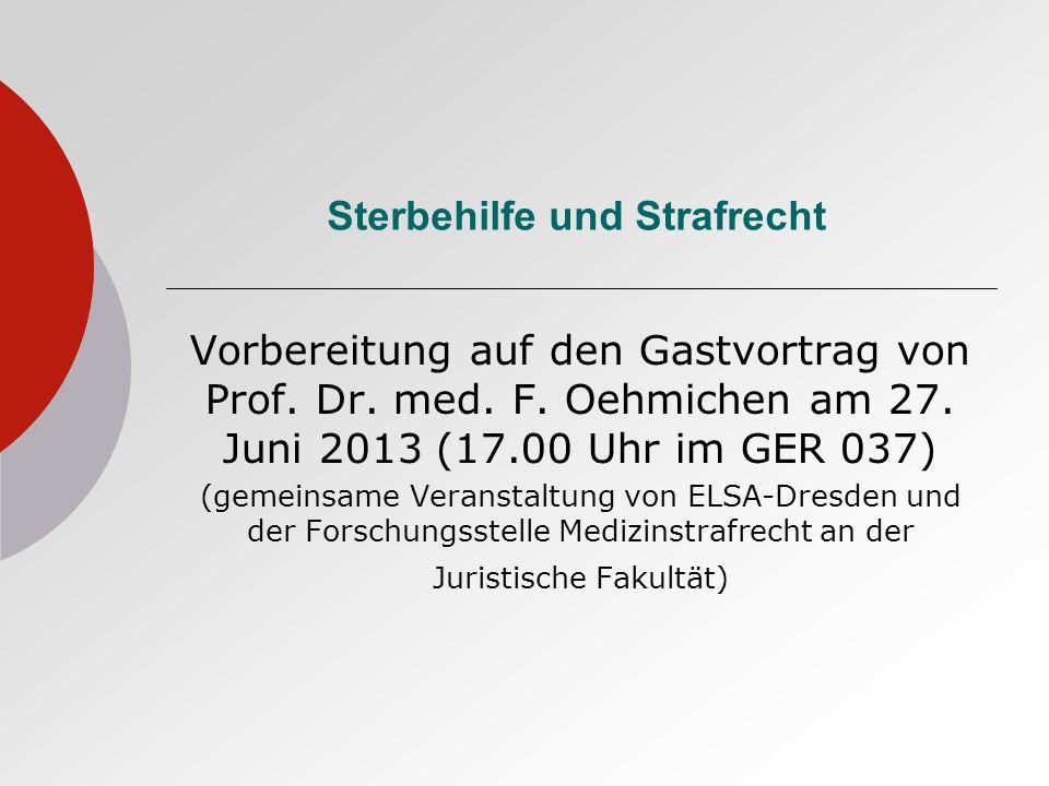 Sterbehilfe und Strafrecht Vorbereitung auf den Gastvortrag von Prof. Dr. med. F. Oehmichen am 27. Juni 2013 (17.00 Uhr im GER 037) (gemeinsame Verans