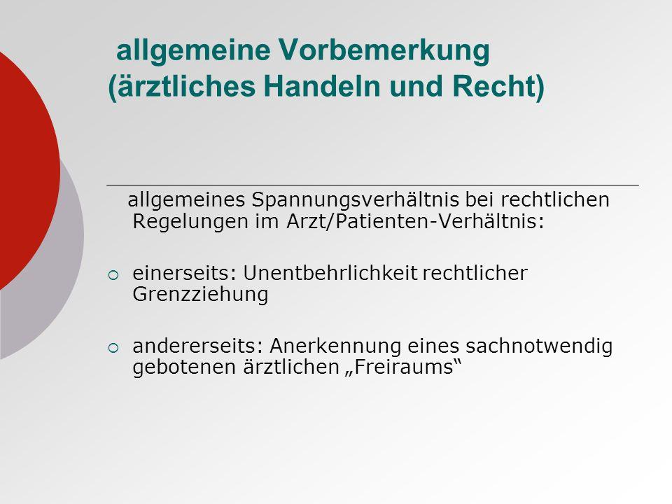 allgemeine Vorbemerkung (ärztliches Handeln und Recht) allgemeines Spannungsverhältnis bei rechtlichen Regelungen im Arzt/Patienten-Verhältnis: einers