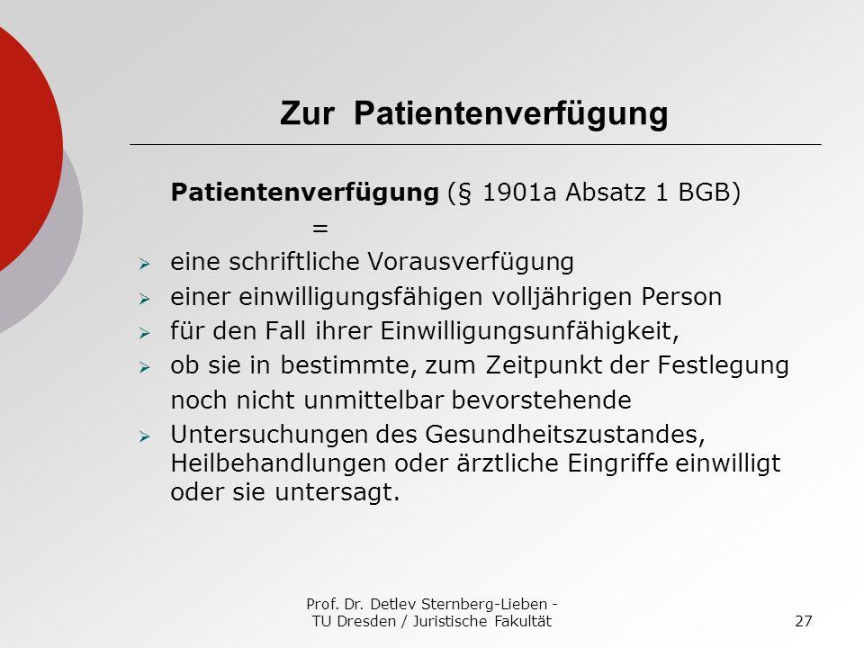 Prof. Dr. Detlev Sternberg-Lieben - TU Dresden / Juristische Fakultät27 Zur Patientenverfügung Patientenverfügung (§ 1901a Absatz 1 BGB) = eine schrif
