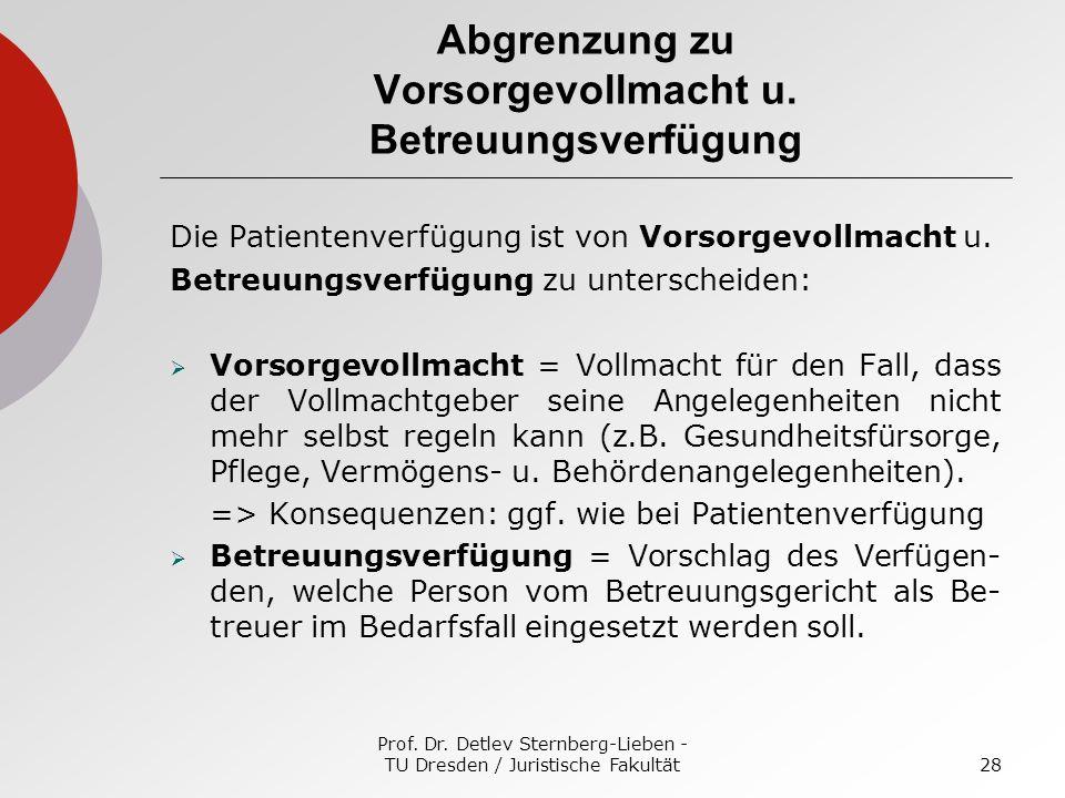 Prof. Dr. Detlev Sternberg-Lieben - TU Dresden / Juristische Fakultät28 Abgrenzung zu Vorsorgevollmacht u. Betreuungsverfügung Die Patientenverfügung