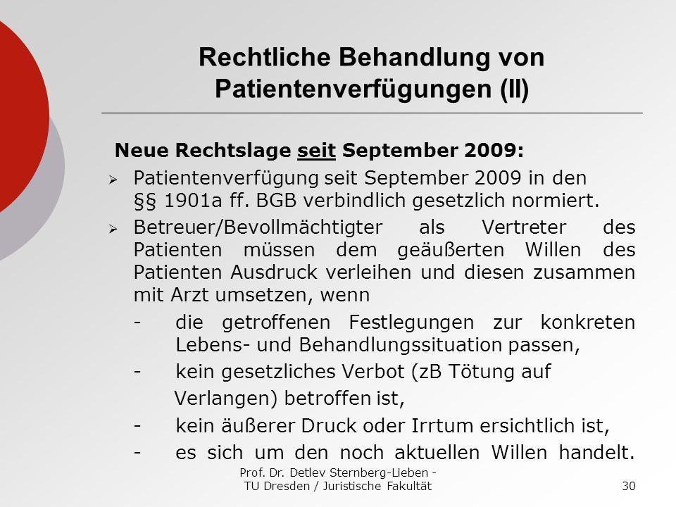 Prof. Dr. Detlev Sternberg-Lieben - TU Dresden / Juristische Fakultät30 Rechtliche Behandlung von Patientenverfügungen (II) Neue Rechtslage seit Septe