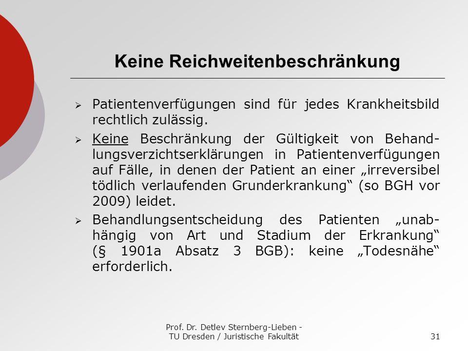Prof. Dr. Detlev Sternberg-Lieben - TU Dresden / Juristische Fakultät31 Keine Reichweitenbeschränkung Patientenverfügungen sind für jedes Krankheitsbi
