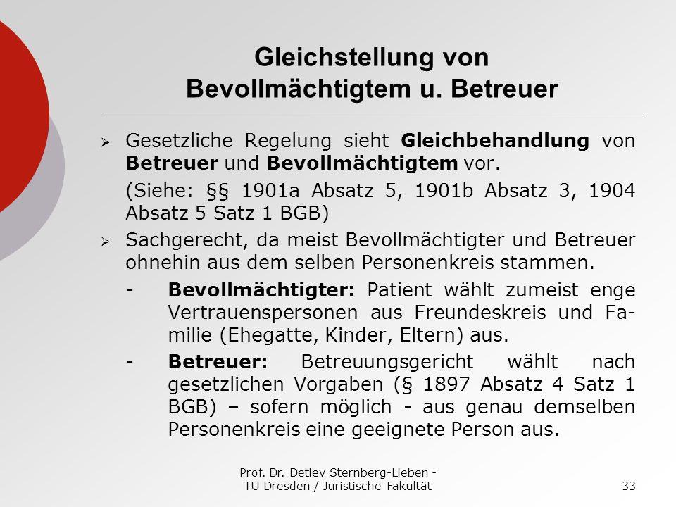 Prof. Dr. Detlev Sternberg-Lieben - TU Dresden / Juristische Fakultät33 Gleichstellung von Bevollmächtigtem u. Betreuer Gesetzliche Regelung sieht Gle