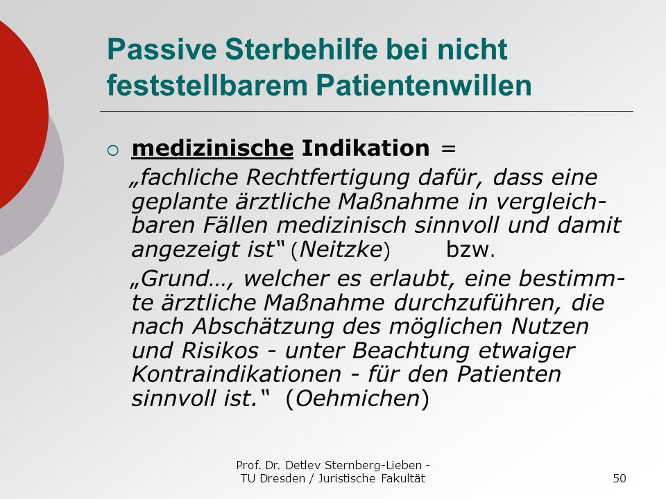 Prof. Dr. Detlev Sternberg-Lieben - TU Dresden / Juristische Fakultät50 Passive Sterbehilfe bei nicht feststellbarem Patientenwillen medizinische Indi