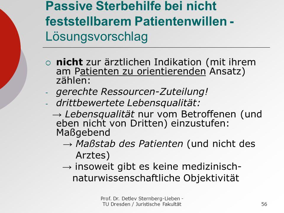Prof. Dr. Detlev Sternberg-Lieben - TU Dresden / Juristische Fakultät56 Passive Sterbehilfe bei nicht feststellbarem Patientenwillen - Lösungsvorschla