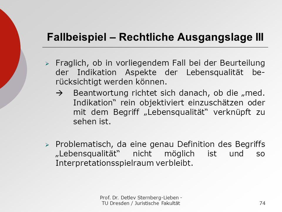 Prof. Dr. Detlev Sternberg-Lieben - TU Dresden / Juristische Fakultät74 Fallbeispiel – Rechtliche Ausgangslage III Fraglich, ob in vorliegendem Fall b