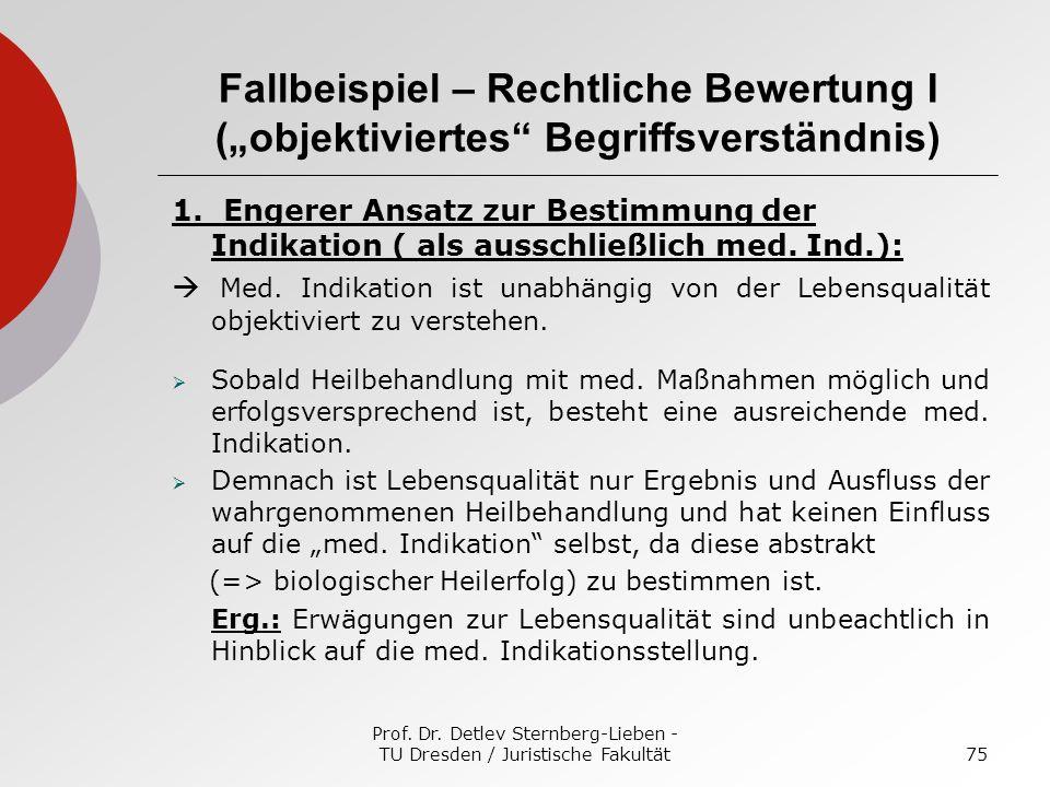 Prof. Dr. Detlev Sternberg-Lieben - TU Dresden / Juristische Fakultät75 Fallbeispiel – Rechtliche Bewertung I (objektiviertes Begriffsverständnis) 1.
