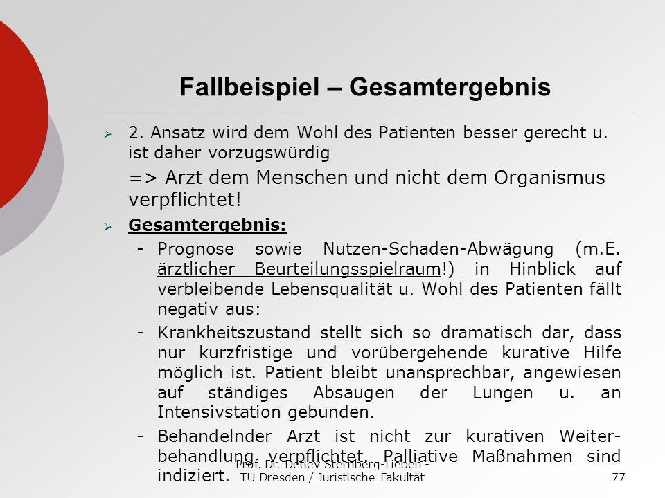Prof. Dr. Detlev Sternberg-Lieben - TU Dresden / Juristische Fakultät77 Fallbeispiel – Gesamtergebnis 2. Ansatz wird dem Wohl des Patienten besser ger