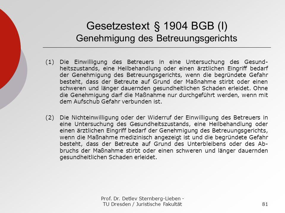 Prof. Dr. Detlev Sternberg-Lieben - TU Dresden / Juristische Fakultät81 Gesetzestext § 1904 BGB (I) Genehmigung des Betreuungsgerichts (1)Die Einwilli
