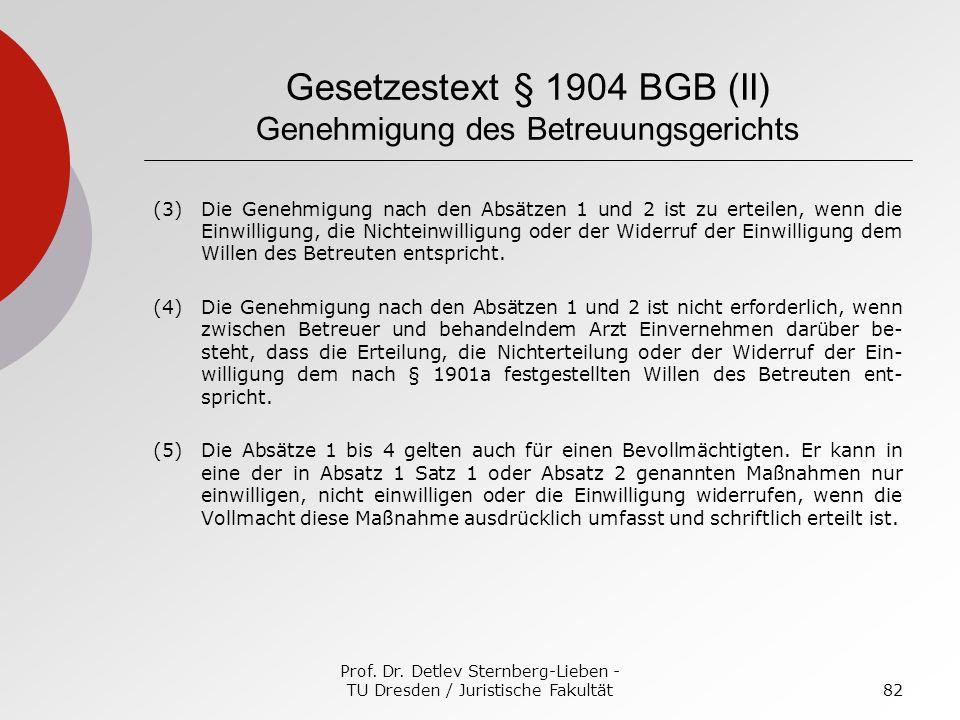 Prof. Dr. Detlev Sternberg-Lieben - TU Dresden / Juristische Fakultät82 Gesetzestext § 1904 BGB (II) Genehmigung des Betreuungsgerichts (3)Die Genehmi