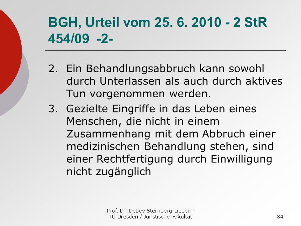 Prof. Dr. Detlev Sternberg-Lieben - TU Dresden / Juristische Fakultät84 BGH, Urteil vom 25. 6. 2010 - 2 StR 454/09 -2- 2. Ein Behandlungsabbruch kann