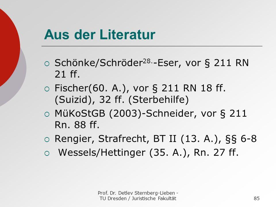 Prof. Dr. Detlev Sternberg-Lieben - TU Dresden / Juristische Fakultät85 Aus der Literatur Schönke/Schröder 28. -Eser, vor § 211 RN 21 ff. Fischer(60.