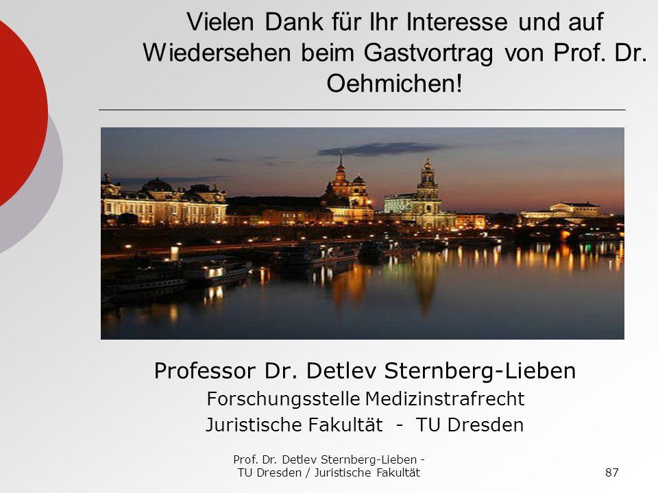 Prof. Dr. Detlev Sternberg-Lieben - TU Dresden / Juristische Fakultät87 Vielen Dank für Ihr Interesse und auf Wiedersehen beim Gastvortrag von Prof. D