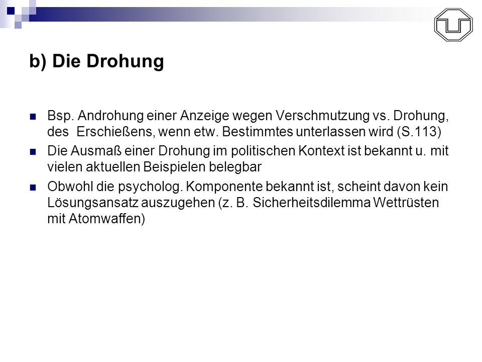 b) Die Drohung Bsp. Androhung einer Anzeige wegen Verschmutzung vs. Drohung, des Erschießens, wenn etw. Bestimmtes unterlassen wird (S.113) Die Ausmaß
