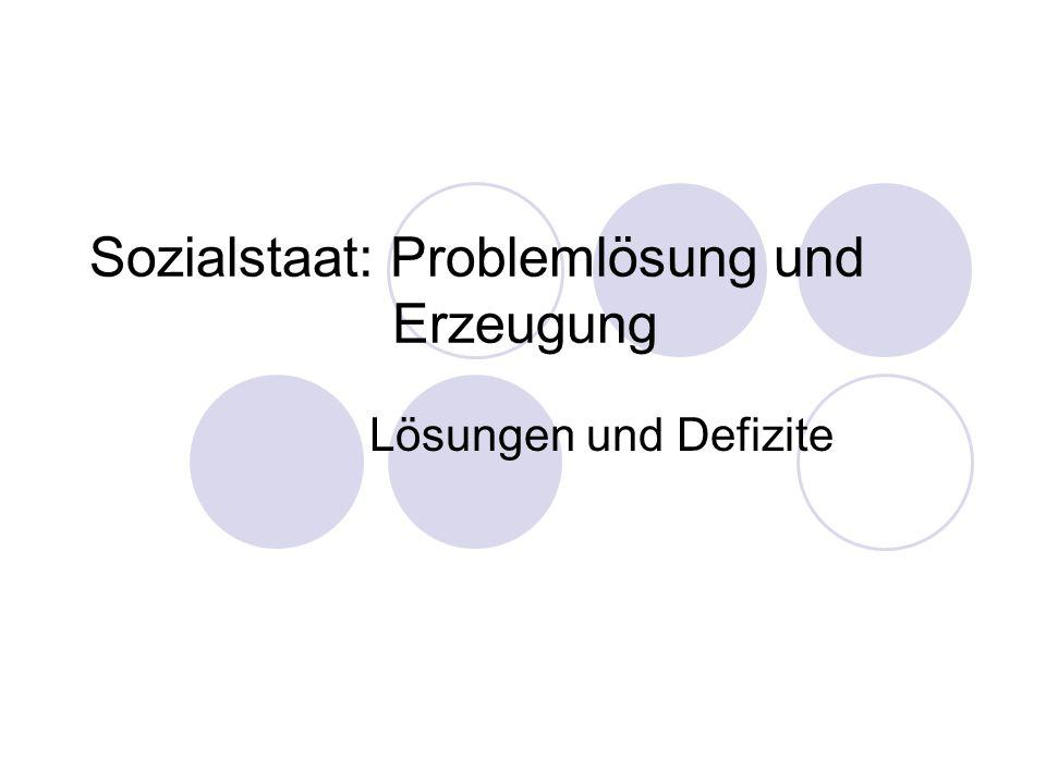 Sozialstaat: Problemlösung und Erzeugung Lösungen und Defizite