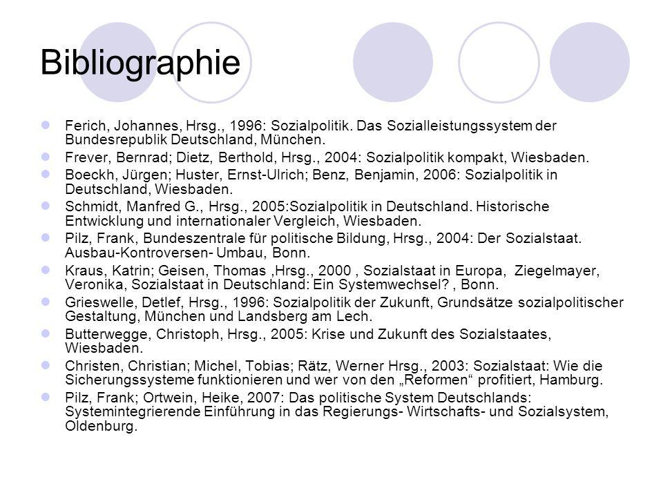 Bibliographie Ferich, Johannes, Hrsg., 1996: Sozialpolitik. Das Sozialleistungssystem der Bundesrepublik Deutschland, München. Frever, Bernrad; Dietz,