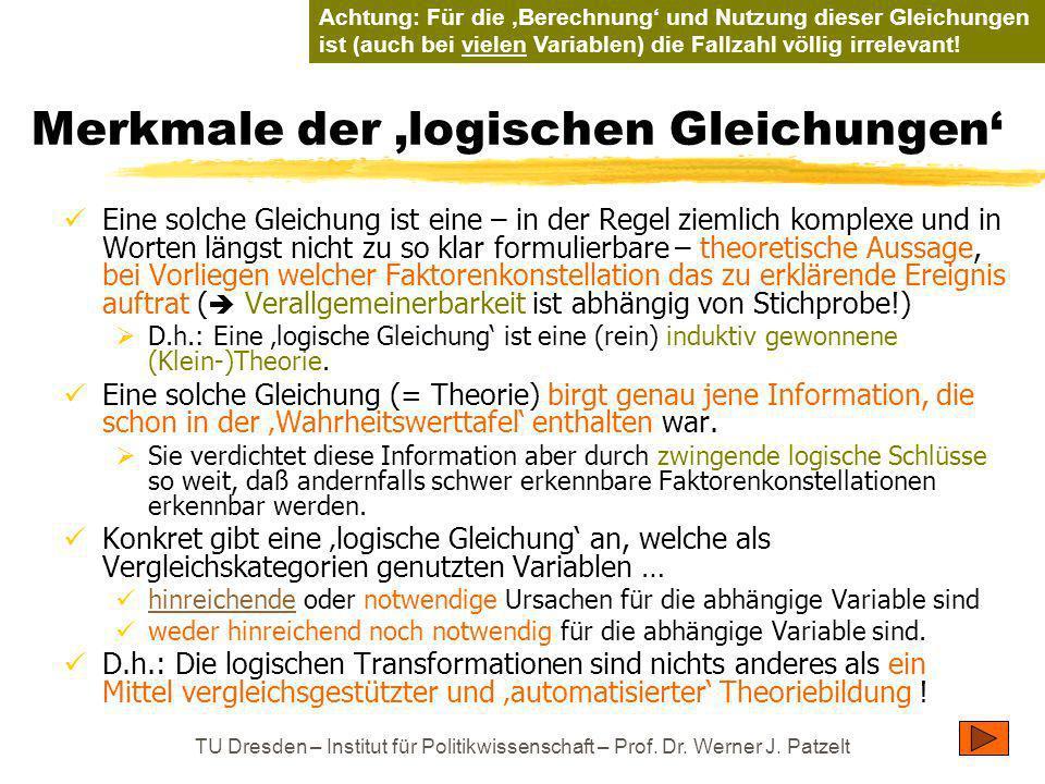 TU Dresden – Institut für Politikwissenschaft – Prof. Dr. Werner J. Patzelt Merkmale der logischen Gleichungen Eine solche Gleichung ist eine – in der