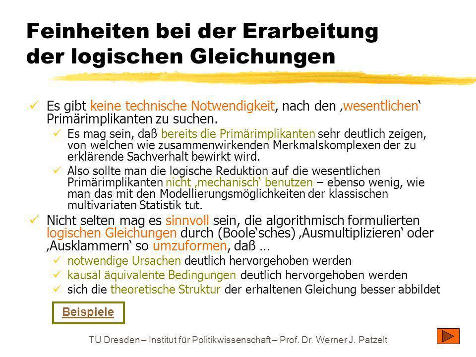 TU Dresden – Institut für Politikwissenschaft – Prof. Dr. Werner J. Patzelt Feinheiten bei der Erarbeitung der logischen Gleichungen Es gibt keine tec