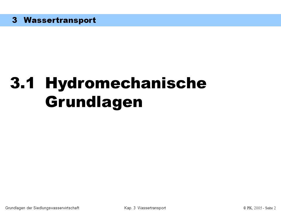 Kap. 3 Wassertransport© PK, 2005 - Seite 2 3.1 Hydromechanische Grundlagen 3 Wassertransport