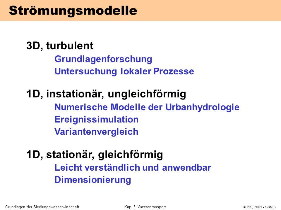 Grundlagen der SiedlungswasserwirtschaftKap. 3 Wassertransport© PK, 2005 - Seite 3 Strömungsmodelle 3D, turbulent Grundlagenforschung Untersuchung lok