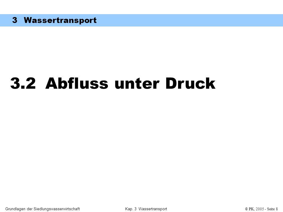 Grundlagen der SiedlungswasserwirtschaftKap. 3 Wassertransport© PK, 2005 - Seite 8 3.2 Abfluss unter Druck 3 Wassertransport