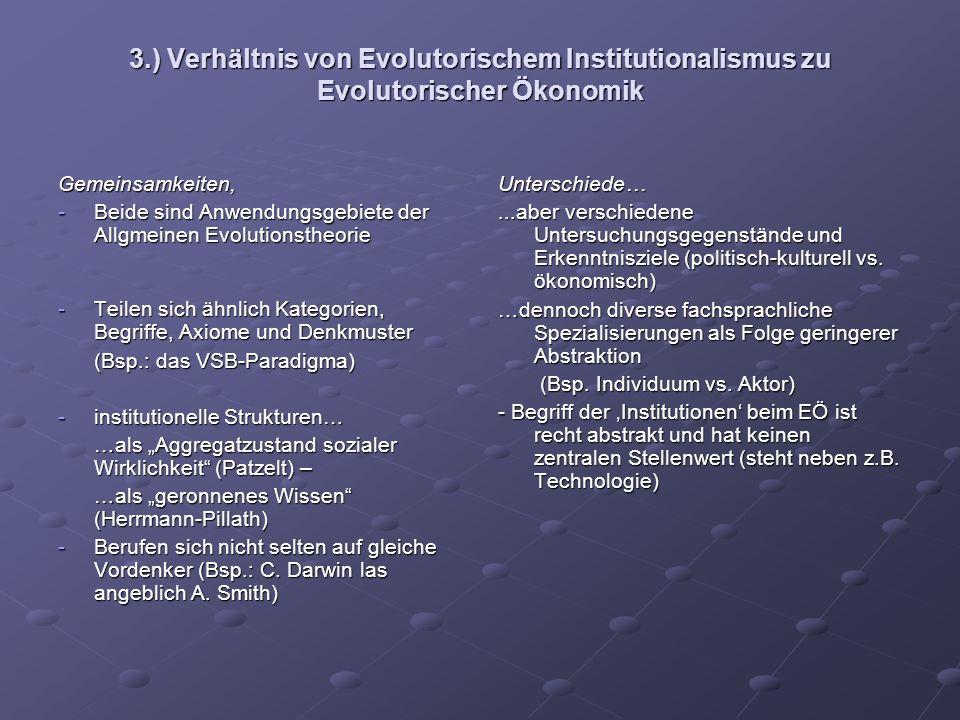 3.) Verhältnis von Evolutorischem Institutionalismus zu Evolutorischer Ökonomik Gemeinsamkeiten, -Beide sind Anwendungsgebiete der Allgmeinen Evolutio