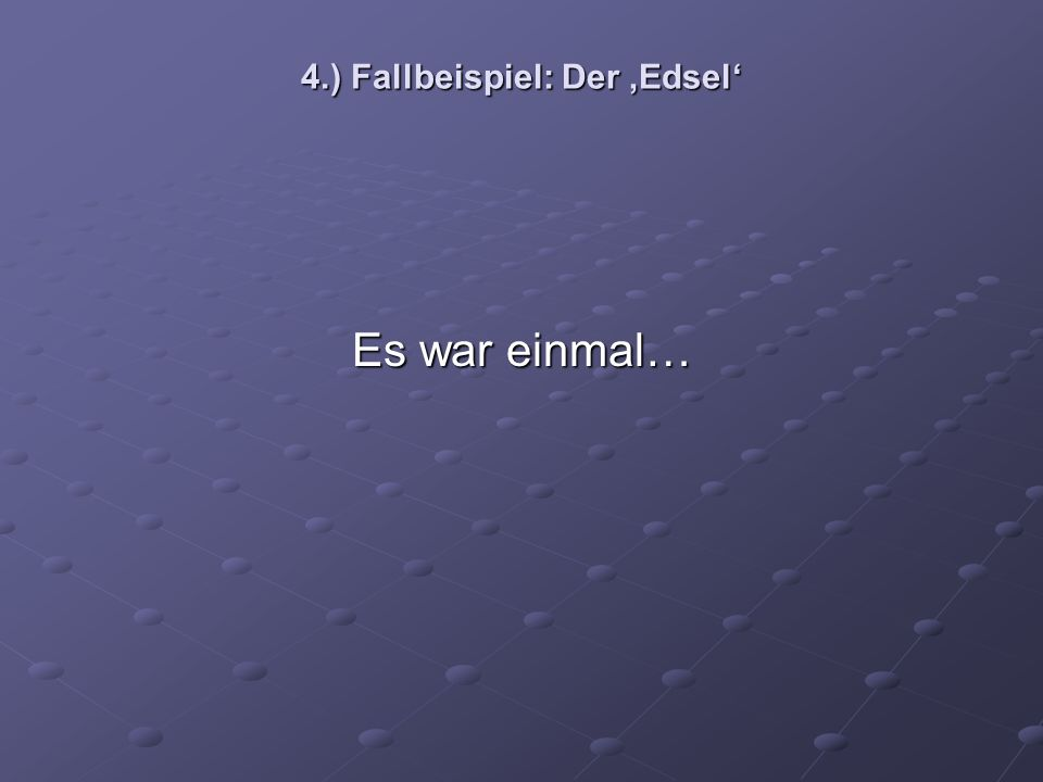 4.) Fallbeispiel: Der Edsel Es war einmal…